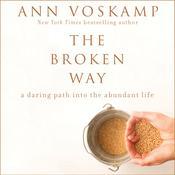 The Broken Way: A Daring Path into the Abundant Life, by Ann Voskamp