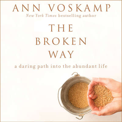 The Broken Way: A Daring Path into the Abundant Life Audiobook, by