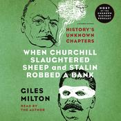 When Churchill Slaughtered Sheep and Stalin Robbed a Bank: Historys Unknown Chapters Audiobook, by Milton Giles, Giles Milton