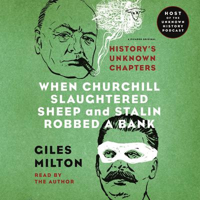 When Churchill Slaughtered Sheep and Stalin Robbed a Bank: Historys Unknown Chapters Audiobook, by Milton Giles