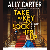 Take the Key and Lock Her Up Audiobook, by Ally Carter