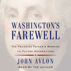 Washingtons Farewell: The Founding Fathers Warning to Future Generations Audiobook, by John Avlon