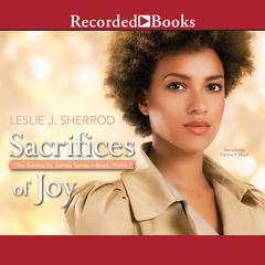 Sacrifices of Joy: Book Three of The Sienna St. James Series Audiobook, by Leslie J. Sherrod