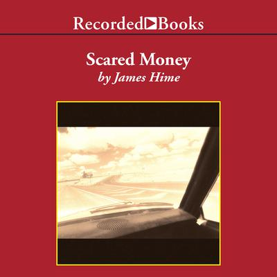 Scared Money Audiobook, by James Hime