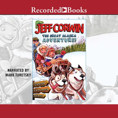 The Great Alaska Adventure! Audiobook, by Jeff Corwin