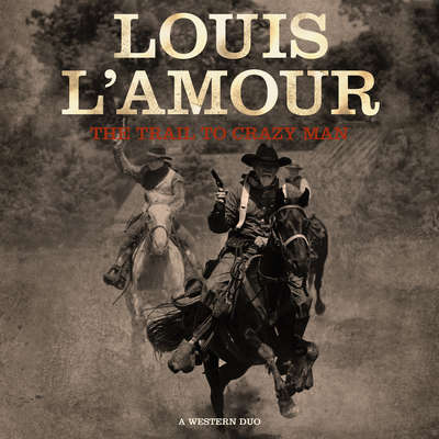 The Trail to Crazy Man : A Western Duo Audiobook, by Louis L'Amour