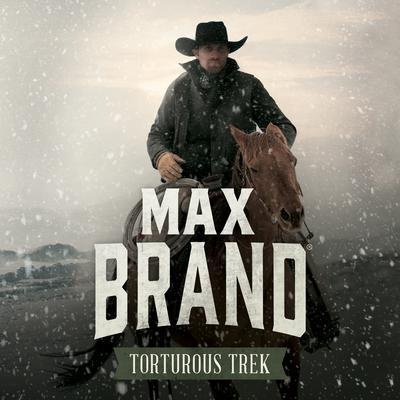Torturous Trek  Audiobook, by Max Brand