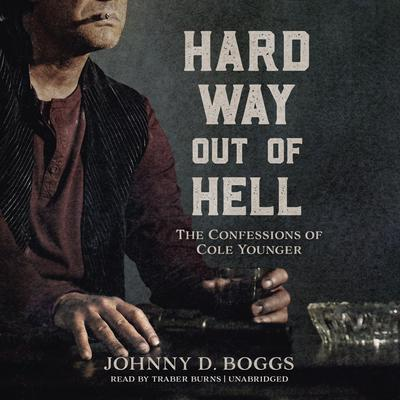 Hard Way Out of Hell : The Confessions of Cole Younger Audiobook, by Johnny D. Boggs