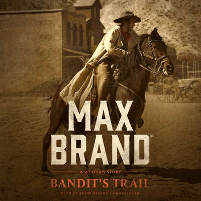 Bandit's Trail : A Western Story Audiobook, by Max Brand