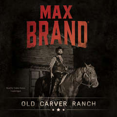 Old Carver Ranch  Audiobook, by Max Brand