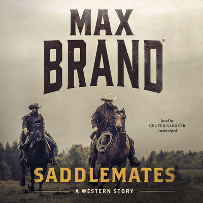 Saddlemates : A Western Story Audiobook, by Max Brand