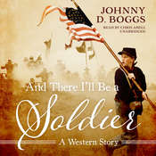 And There I'll Be a Soldier : A Western Story Audiobook, by Johnny D. Boggs