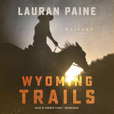 Wyoming Trails : A Western Story Audiobook, by Lauran Paine