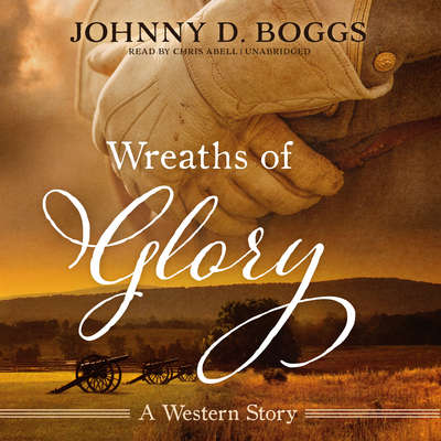 Wreaths of Glory:  A Western Story Audiobook, by Johnny D. Boggs