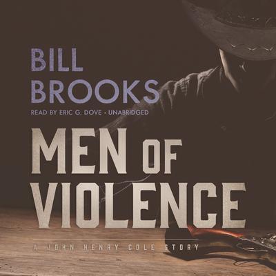Men of Violence: A John Henry Cole Story Audiobook, by Bill Brooks
