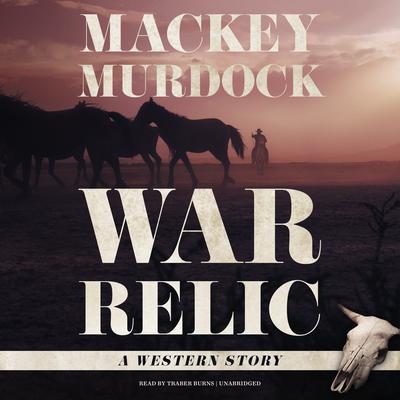 War Relic : A Western Story Audiobook, by Mackey Murdock