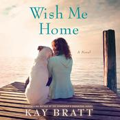 Wish Me Home, by Kay Bratt