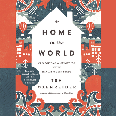 At Home in the World: Reflections on Belonging While Wandering the Globe Audiobook, by Tsh Oxenreider