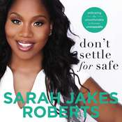 Dont Settle for Safe: Embracing the Uncomfortable to Become Unstoppable Audiobook, by Sarah Jakes Roberts