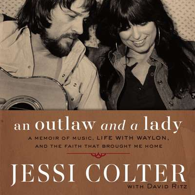 An Outlaw and a Lady: A Memoir of Music, Life with Waylon, and the Faith that Brought Me Home Audiobook, by Jessi Colter
