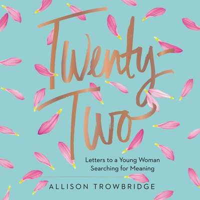Twenty-Two: Letters to a Young Woman Searching for Meaning Audiobook, by Allison Trowbridge