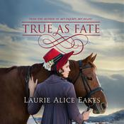 True As Fate, by Laurie Alice Eakes