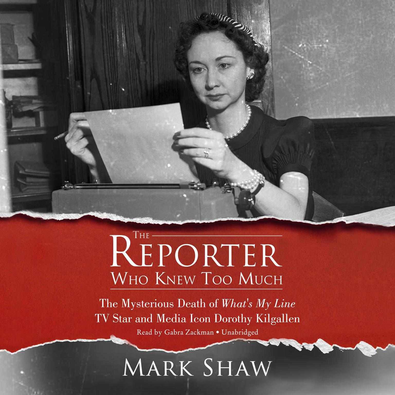 Printable The Reporter Who Knew Too Much: The Mysterious Death of What's My Line TV Star and Media Icon Dorothy Kilgallen Audiobook Cover Art