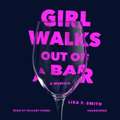 Girl Walks Out of a Bar: A Memoir Audiobook, by