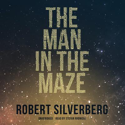 The Man in the Maze Audiobook, by Robert Silverberg