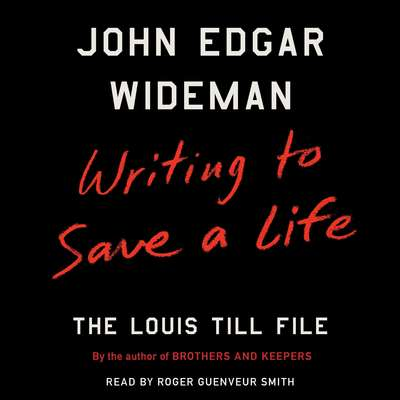 Writing to Save a Life: The Louis Till File Audiobook, by John Edgar Wideman