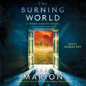 The Burning World: A Warm Bodies Novel Audiobook, by Isaac Marion