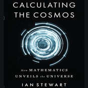 Calculating the Cosmos: How Mathematics Unveils the Universe, by Ian Stewart
