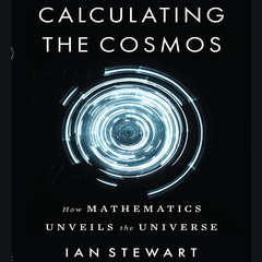 Calculating the Cosmos: How Mathematics Unveils the Universe Audiobook, by Ian Stewart