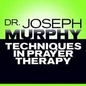 Techniques in Prayer Therapy Audiobook, by Joseph Murphy