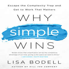 Why Simple Wins: Escape the Complexity Trap and Get to Work That Matters Audiobook, by Lisa Bodell