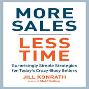 More Sales, Less Time: Surprisingly Simple Strategies for Todays Crazy-Busy Sellers Audiobook, by Jill Konrath