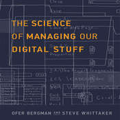 The Science of Managing Our Digital Stuff, by Ofer Bergman, Steve Whitaker