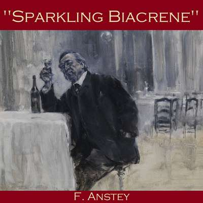 Sparkling Biacrene Audiobook, by F. Anstey