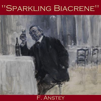 Sparkling Biacrene Audiobook, by F. Anstey
