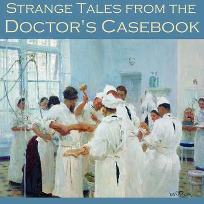Strange Tales from the Doctors Casebook Audiobook, by various authors