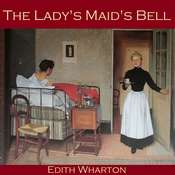 The Ladys Maids Bell Audiobook, by Edith Wharton