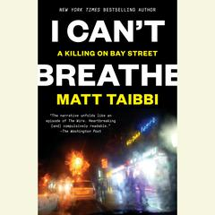 I Can't Breathe: A Killing on Bay Street Audiobook, by Matt Taibbi