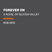 Forever On: A Novel of Silicon Valley, by Rob Reid