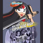 Katana at Super Hero High (DC Super Hero Girls) Audiobook, by Lisa Yee