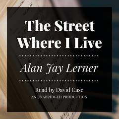 The Street Where I Live Audiobook, by Alan Jay Lerner