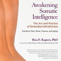 Awakening Somatic Intelligence: The Art and Practice of Embodied Mindfulness Audiobook, by Risa F. Kaparo