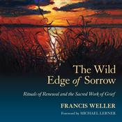 The Wild Edge of Sorrow: Rituals of Renewal and the Sacred Work of Grief, by Francis Weller