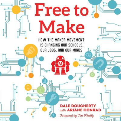 Free to Make: How the Maker Movement is Changing Our Schools, Our Jobs, and Our Minds Audiobook, by Dale Dougherty