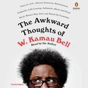 The Awkward Thoughts of W. Kamau Bell: Tales of a 6 4, African American, Heterosexual, Cisgender, Left-Leaning, Asthmatic, Black and Proud Blerd, Mamas Boy, Dad, and Stand-Up Comedian Audiobook, by W. Kamau Bell