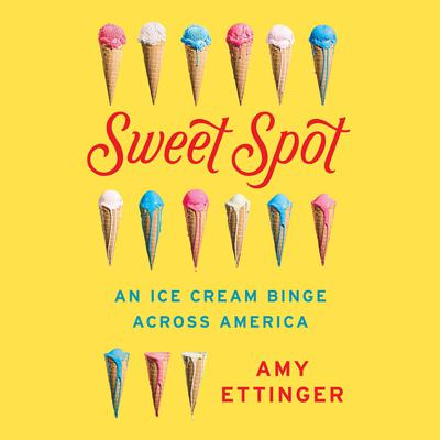Sweet Spot: An Ice Cream Binge Across America Audiobook, by Amy Ettinger